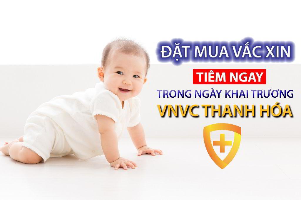 VNVC Thanh Hóa nhận mua đặt trước theo yêu cầu hàng loạt vắc xin hot