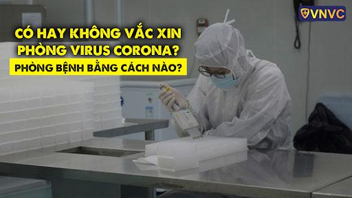 Có hay không vắc xin phòng bệnh do virus Corona chủng mới 2019-nCoV?