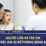Người lớn và trẻ em nên tiêm vắc xin gì để phòng bệnh bạch hầu?