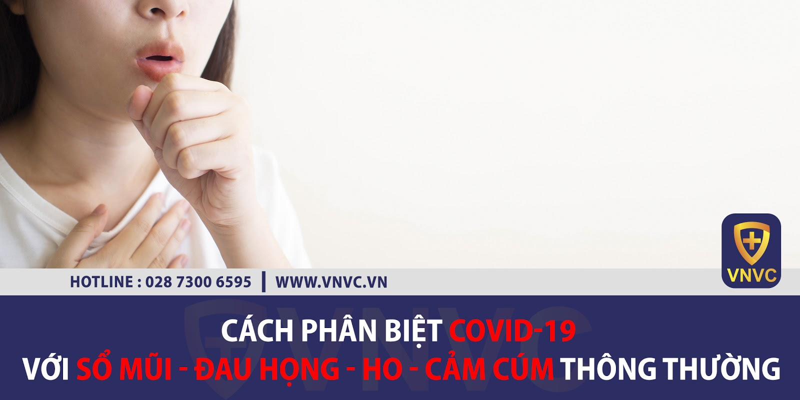 Cách phân biệt triệu chứng của Covid-19 với sổ mũi – đau họng – ho – cảm cúm thông thường?