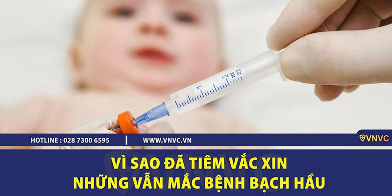 Vì sao đã tiêm vắc xin nhưng vẫn mắc bệnh bạch hầu?