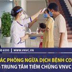 Công tác phòng ngừa dịch bệnh Covid-19 của VNVC như thế nào?