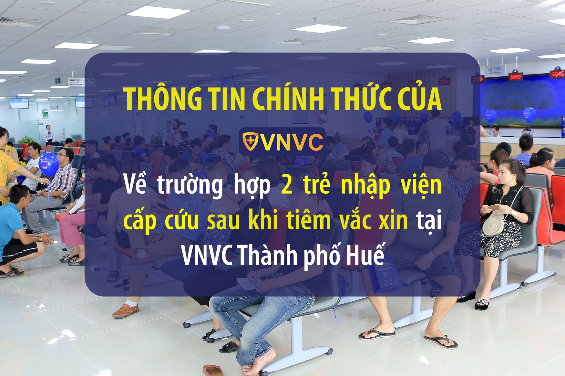 VNVC thông tin chính thức về việc bé 2 tháng tuổi có phản ứng sau tiêm, kết luận của Sở Y tế & Trung tâm kiểm soát dịch bệnh CDC