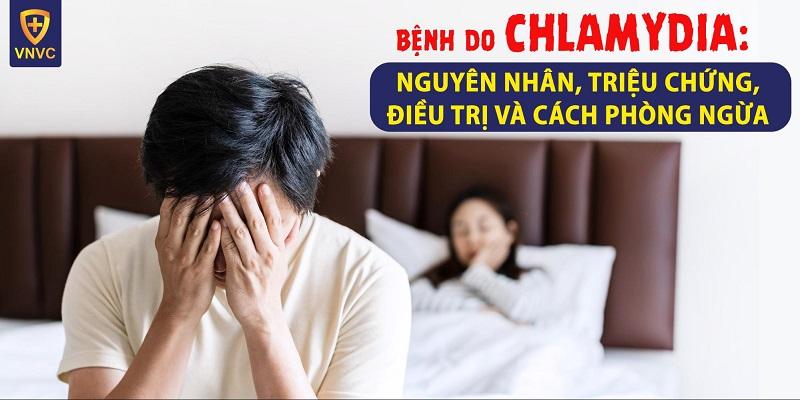 Bệnh do Chlamydia: Nguyên nhân, triệu chứng, điều trị và cách phòng ngừa