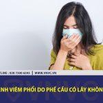 Bệnh viêm phổi do phế cầu có lây không?