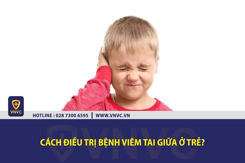 Cách điều trị bệnh viêm tai giữa ở trẻ?