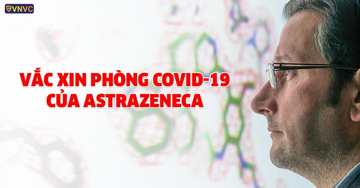 """Vắc xin phòng COVID-19 của AstraZeneca: """"Chìa khóa"""" chấm dứt đại dịch"""