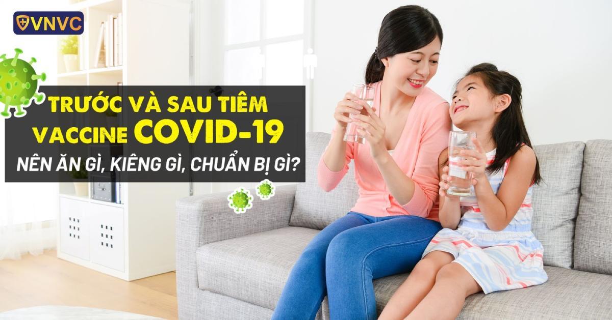 Trước và sau tiêm vaccine Covid-19 nên ăn gì, kiêng gì?