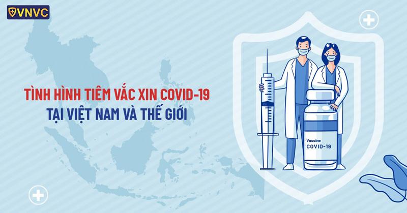 Tình hình tiêm vắc xin COVID-19: Bức tranh toàn cảnh VN & TG