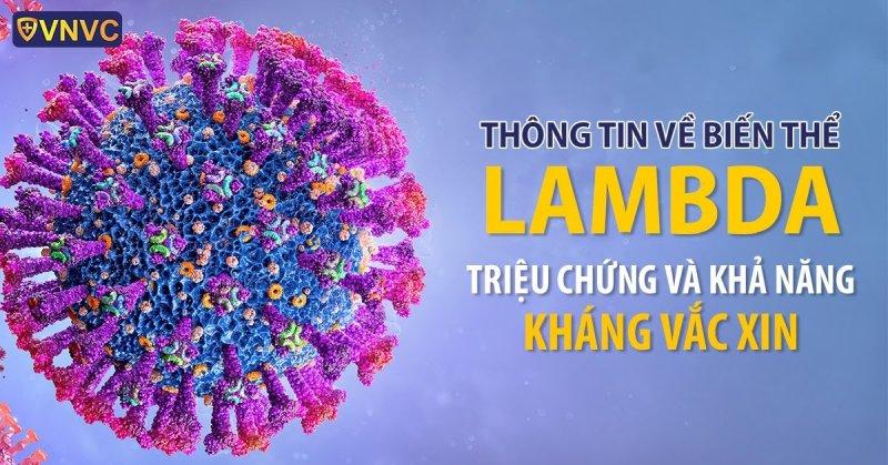 Biến thể Lambda là gì? Triệu chứng và có kháng vaccine không?