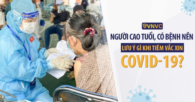 Người cao tuổi, người có bệnh nền lưu ý gì khi tiêm vắc xin Covid-19?